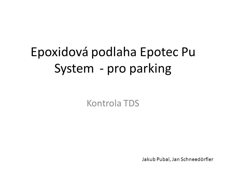 Epoxidová podlaha Epotec Pu System- pro parking Kontrola TDS Jakub Pubal, Jan Schneedörfler