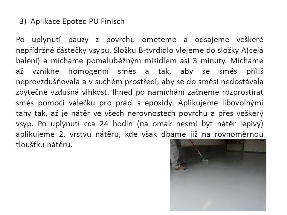 3) Aplikace Epotec PU Finisch Po uplynutí pauzy z povrchu ometeme a odsajeme veškeré nepřídržné částečky vsypu. Složku B-tvrdidlo vlejeme do složky A(