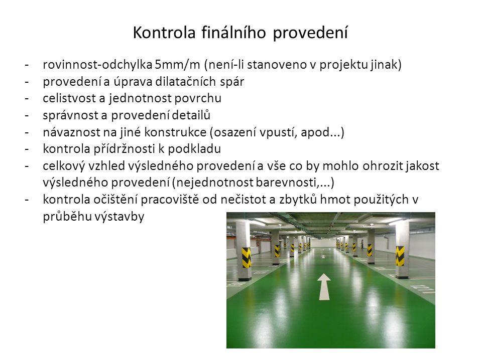 Kontrola finálního provedení -rovinnost-odchylka 5mm/m (není-li stanoveno v projektu jinak) -provedení a úprava dilatačních spár -celistvost a jednotn