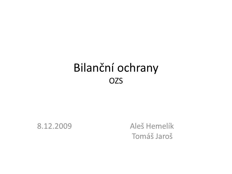 Bilanční ochrany OZS 8.12.2009Aleš Hemelík Tomáš Jaroš