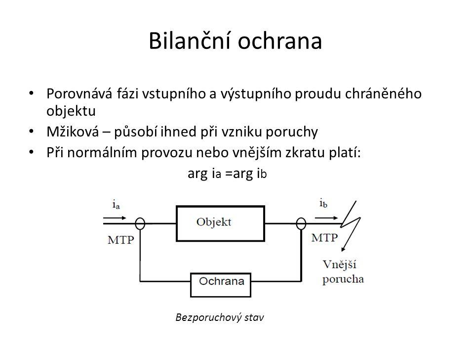 Bilanční ochrana Porovnává fázi vstupního a výstupního proudu chráněného objektu Mžiková – působí ihned při vzniku poruchy Při normálním provozu nebo