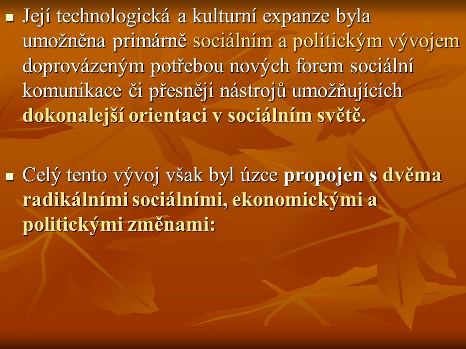 Její technologická a kulturní expanze byla umožněna primárně sociálním a politickým vývojem doprovázeným potřebou nových forem sociální komunikace či