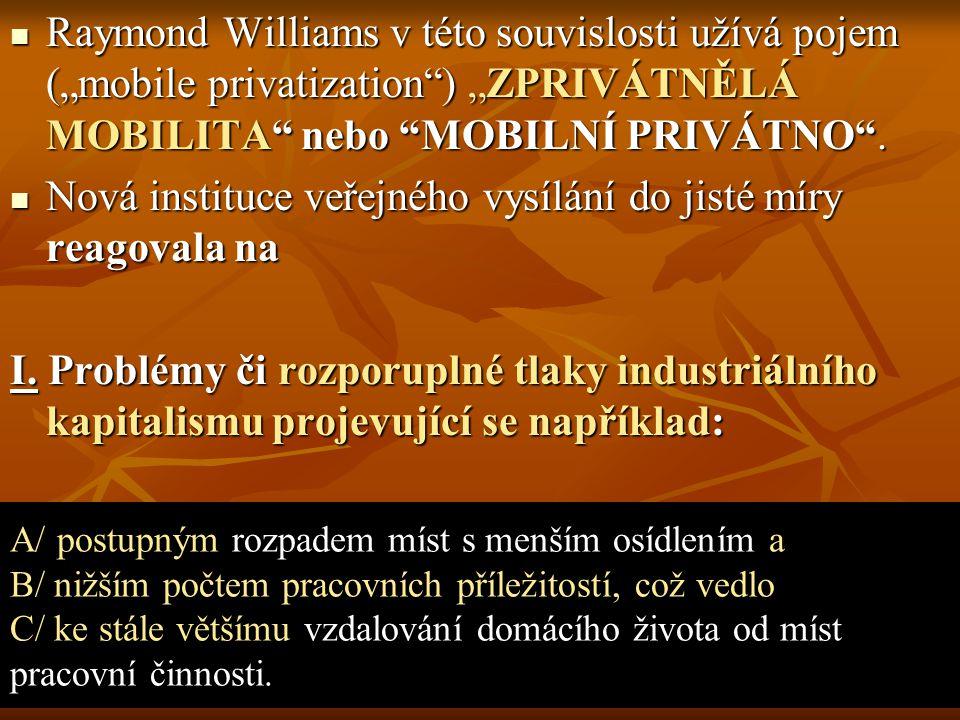 """Raymond Williams v této souvislosti užívá pojem (""""mobile privatization"""") """"ZPRIVÁTNĚLÁ MOBILITA"""" nebo """"MOBILNÍ PRIVÁTNO"""". Raymond Williams v této souvi"""