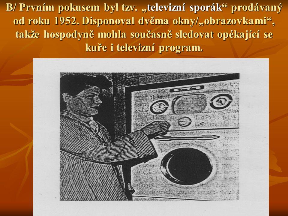 """B/ Prvním pokusem byl tzv. """"televizní sporák"""" prodávaný od roku 1952. Disponoval dvěma okny/""""obrazovkami"""", takže hospodyně mohla současně sledovat opé"""