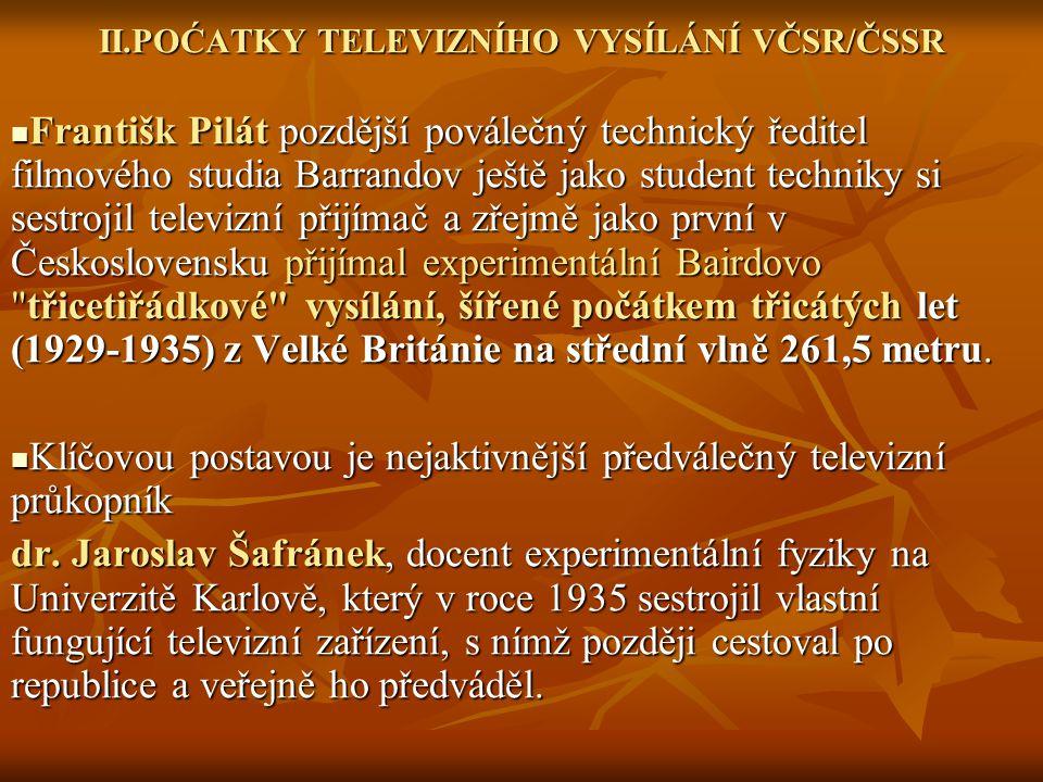 II.POĆATKY TELEVIZNÍHO VYSÍLÁNÍ VČSR/ČSSR Františk Pilát pozdější poválečný technický ředitel filmového studia Barrandov ještě jako student techniky s