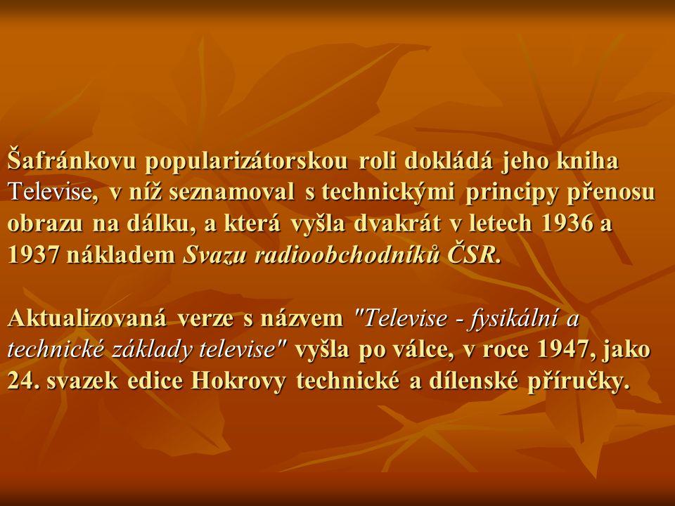 Šafránkovu popularizátorskou roli dokládá jeho kniha Televise, v níž seznamoval s technickými principy přenosu obrazu na dálku, a která vyšla dvakrát