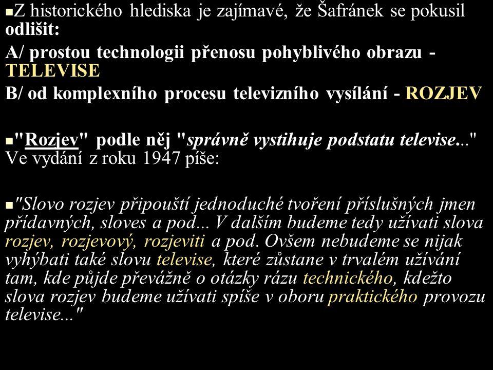 Z historického hlediska je zajímavé, že Šafránek se pokusil odlišit: A/ prostou technologii přenosu pohyblivého obrazu - TELEVISE B/ od komplexního pr