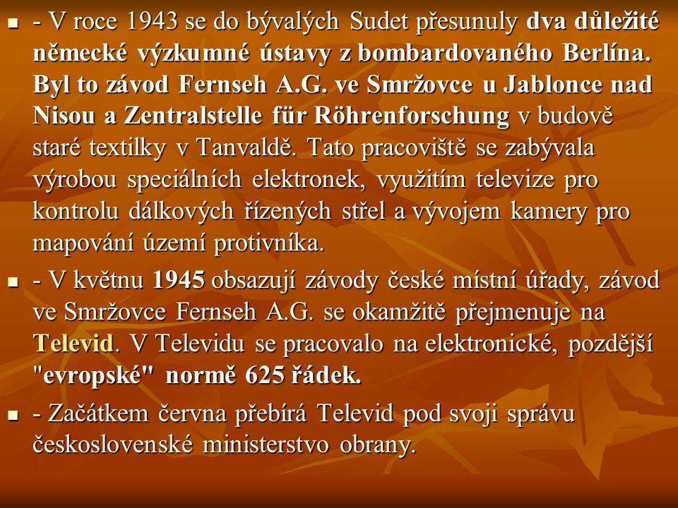 - V roce 1943 se do bývalých Sudet přesunuly dva důležité německé výzkumné ústavy z bombardovaného Berlína. Byl to závod Fernseh A.G. ve Smržovce u Ja