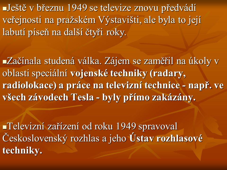 Ještě v březnu 1949 se televize znovu předvádí veřejnosti na pražském Výstavišti, ale byla to její labutí píseň na další čtyři roky. Ještě v březnu 19