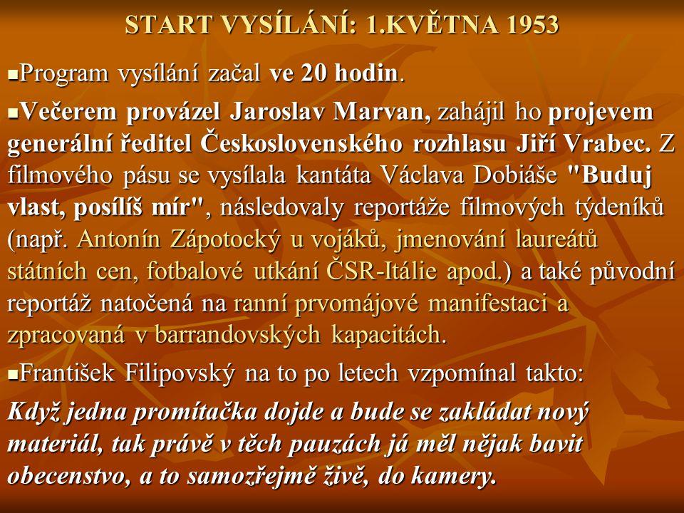 START VYSÍLÁNÍ: 1.KVĚTNA 1953 Program vysílání začal ve 20 hodin. Program vysílání začal ve 20 hodin. Večerem provázel Jaroslav Marvan, zahájil ho pro