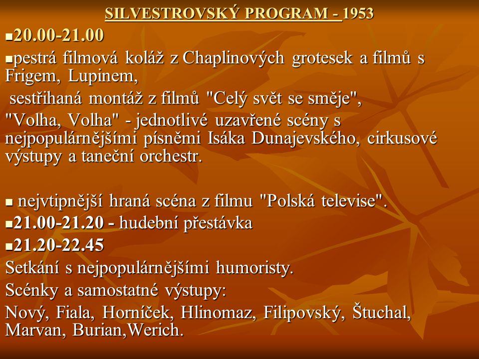 SILVESTROVSKÝ PROGRAM - 1953 20.00-21.00 20.00-21.00 pestrá filmová koláž z Chaplinových grotesek a filmů s Frigem, Lupinem, pestrá filmová koláž z Ch