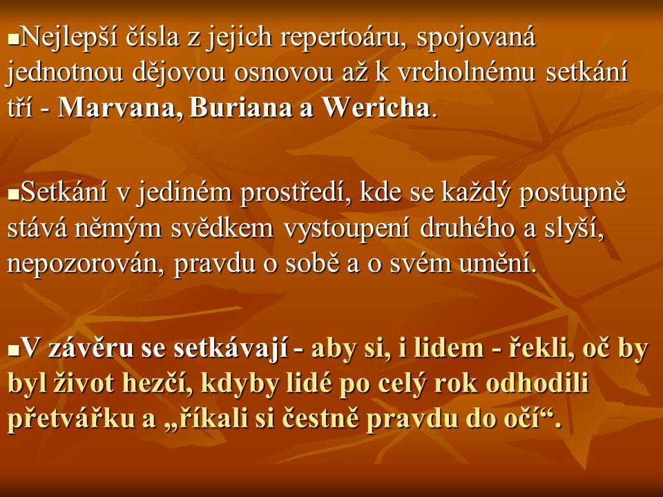 Nejlepší čísla z jejich repertoáru, spojovaná jednotnou dějovou osnovou až k vrcholnému setkání tří - Marvana, Buriana a Wericha. Nejlepší čísla z jej