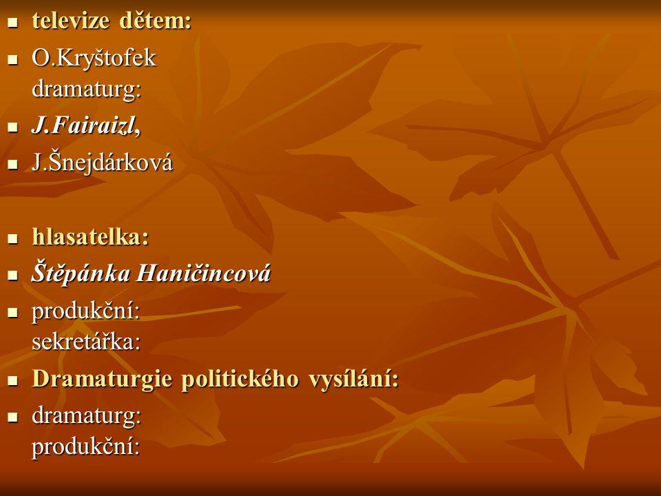 televize dětem: televize dětem: O.Kryštofek dramaturg: O.Kryštofek dramaturg: J.Fairaizl, J.Fairaizl, J.Šnejdárková J.Šnejdárková hlasatelka: hlasatel