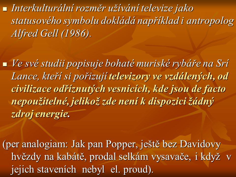 Interkulturální rozměr užívání televize jako statusového symbolu dokládá například i antropolog Alfred Gell (1986).
