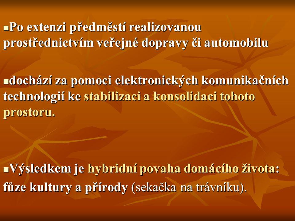 Po extenzi předměstí realizovanou prostřednictvím veřejné dopravy či automobilu Po extenzi předměstí realizovanou prostřednictvím veřejné dopravy či automobilu dochází za pomoci elektronických komunikačních technologií ke stabilizaci a konsolidaci tohoto prostoru.