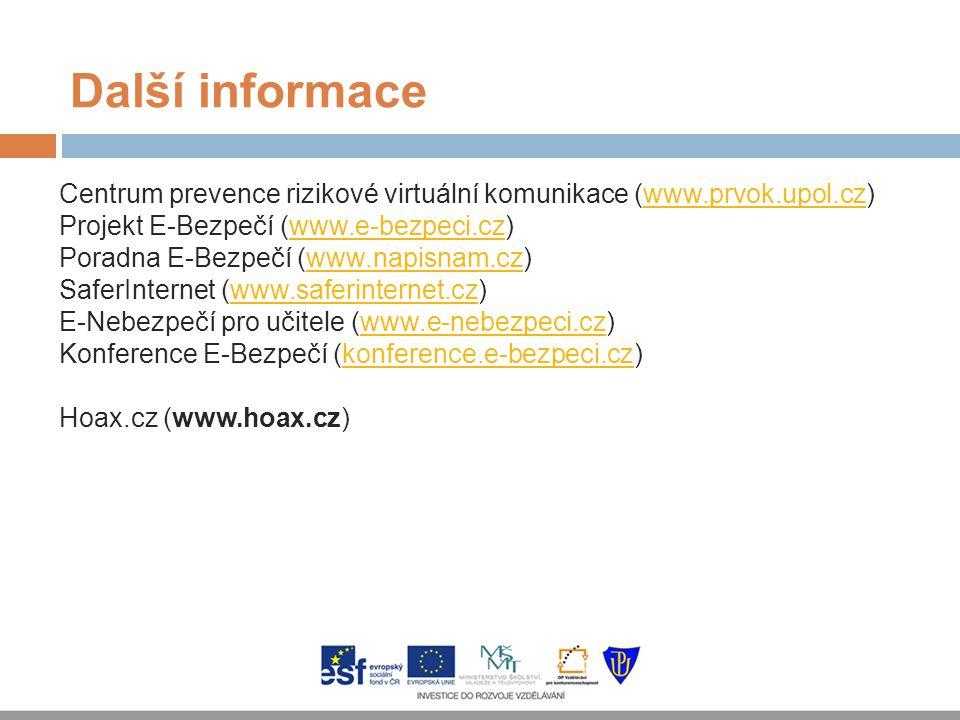 Další informace Centrum prevence rizikové virtuální komunikace (www.prvok.upol.cz)www.prvok.upol.cz Projekt E-Bezpečí (www.e-bezpeci.cz)www.e-bezpeci.