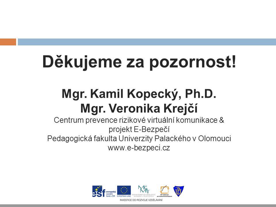 Děkujeme za pozornost! Mgr. Kamil Kopecký, Ph.D. Mgr. Veronika Krejčí Centrum prevence rizikové virtuální komunikace & projekt E-Bezpečí Pedagogická f