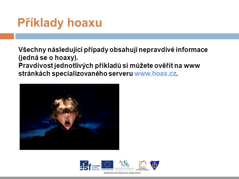 Příklady hoaxu Všechny následující případy obsahují nepravdivé informace (jedná se o hoaxy). Pravdivost jednotlivých příkladů si můžete ověřit na www