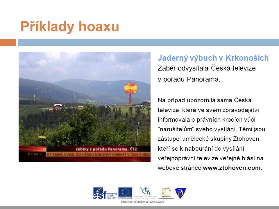 Příklady hoaxu Jaderný výbuch v Krkonoších Záběr odvysílala Česká televize v pořadu Panorama. Na případ upozornila sama Česká televize, která ve svém