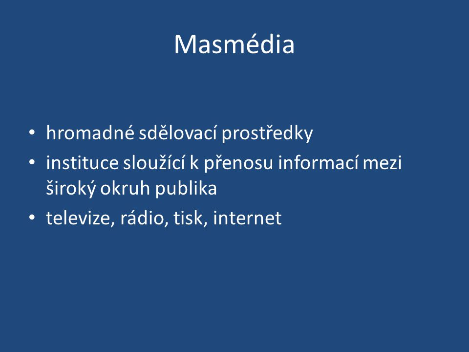 hromadné sdělovací prostředky instituce sloužící k přenosu informací mezi široký okruh publika televize, rádio, tisk, internet
