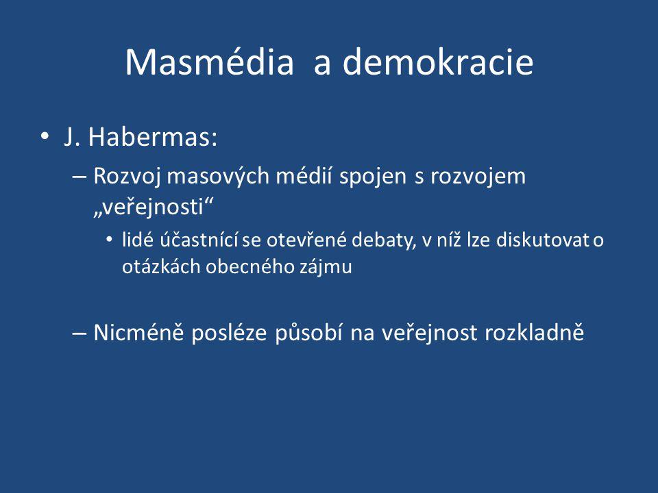 """Masmédia a demokracie J. Habermas: – Rozvoj masových médií spojen s rozvojem """"veřejnosti"""" lidé účastnící se otevřené debaty, v níž lze diskutovat o ot"""