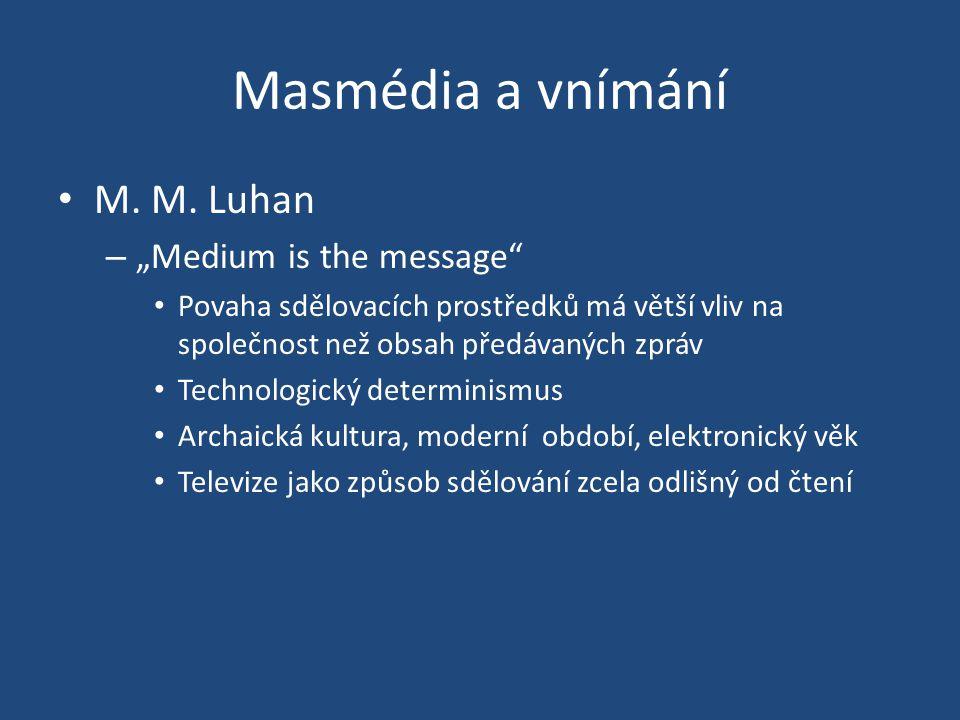 """Masmédia a vnímání M. M. Luhan – """"Medium is the message"""" Povaha sdělovacích prostředků má větší vliv na společnost než obsah předávaných zpráv Technol"""