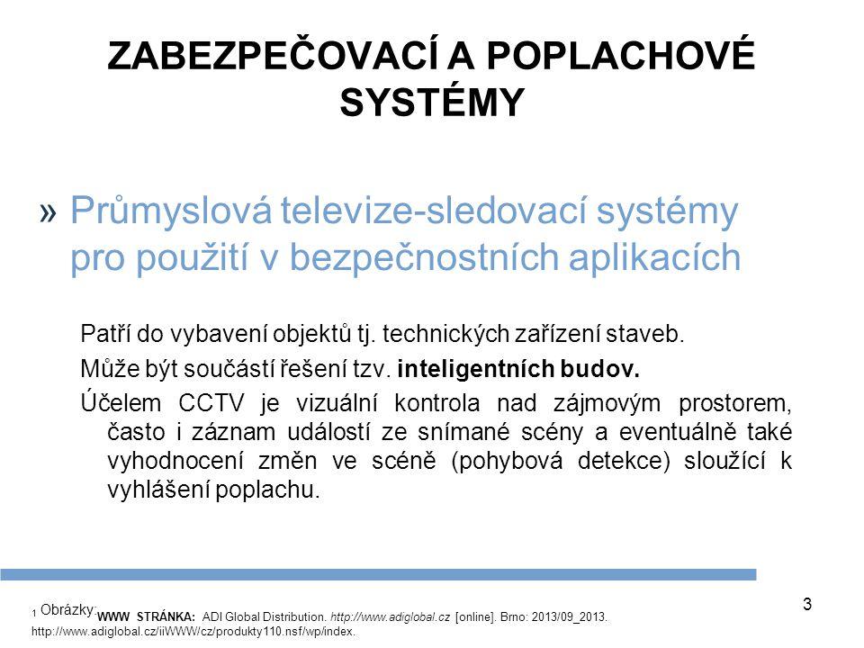 3 ZABEZPEČOVACÍ A POPLACHOVÉ SYSTÉMY »Průmyslová televize-sledovací systémy pro použití v bezpečnostních aplikacích Patří do vybavení objektů tj.