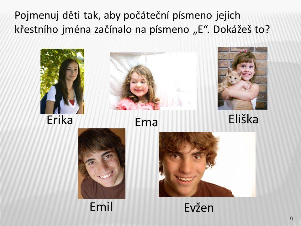 """Ema 6 Erika Eliška Emil Evžen Pojmenuj děti tak, aby počáteční písmeno jejich křestního jména začínalo na písmeno """"E ."""