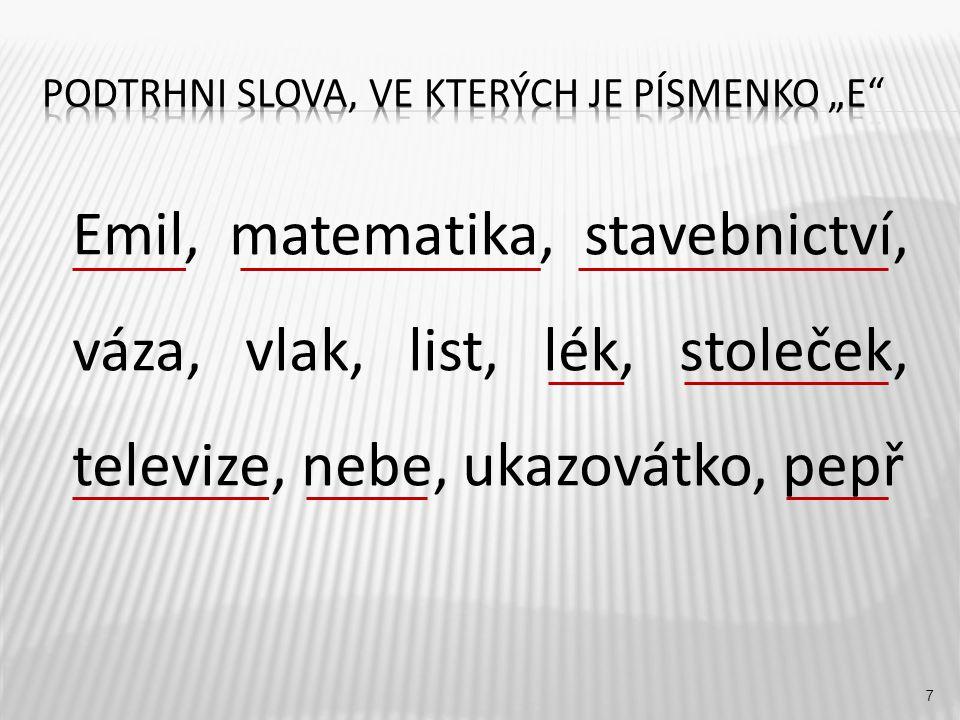 7 Emil, matematika, stavebnictví, váza, vlak, list, lék, stoleček, televize, nebe, ukazovátko, pepř