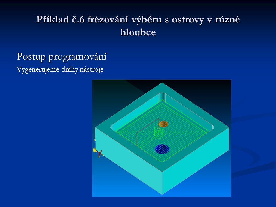 Příklad č.6 frézování výběru s ostrovy v různé hloubce Postup programování Vygenerujeme dráhy nástroje