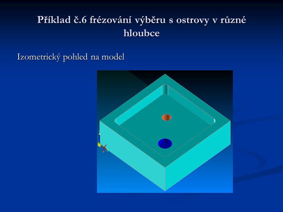 Příklad č.6 frézování výběru s ostrovy v různé hloubce Izometrický pohled na model