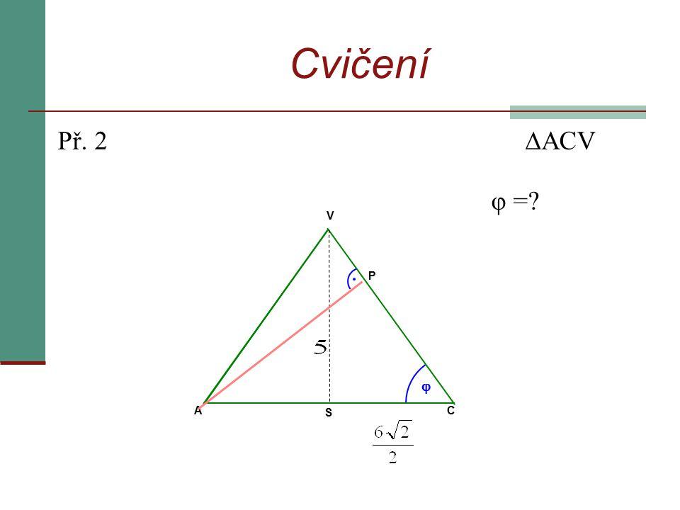 Cvičení Př. 2  ACV φ =? V  AC S P