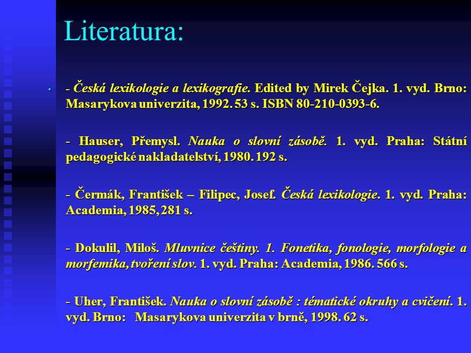 Literatura: - Česká lexikologie a lexikografie.Edited by Mirek Čejka.
