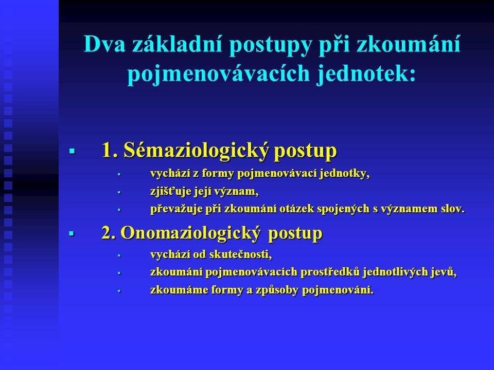 Dva základní postupy při zkoumání pojmenovávacích jednotek:  1.