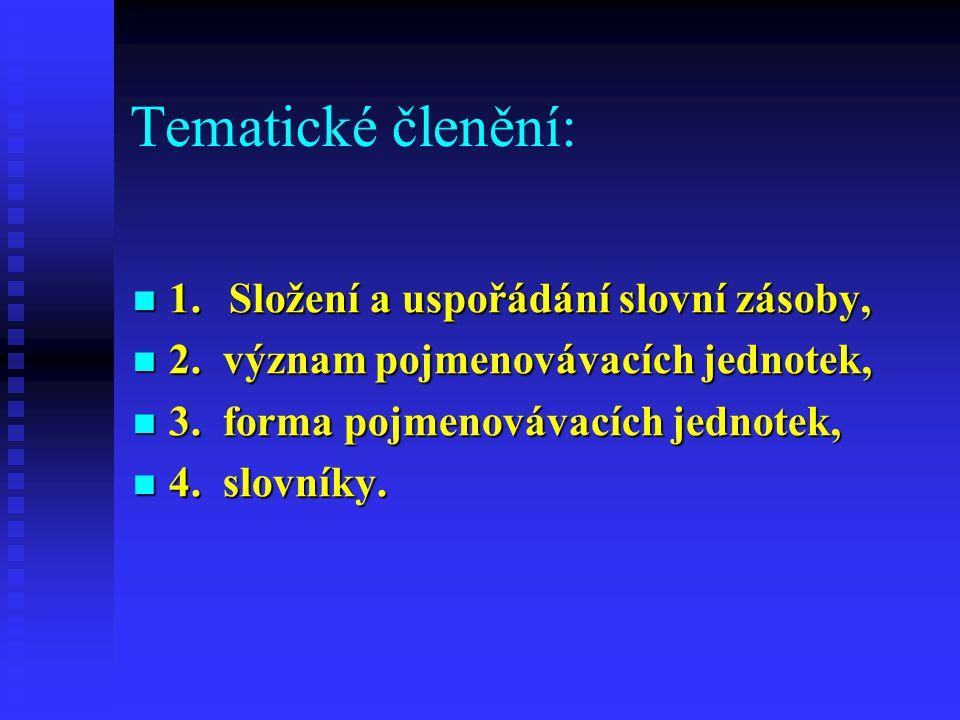 Tematické členění: 1.Složení a uspořádání slovní zásoby, 1.Složení a uspořádání slovní zásoby, 2.