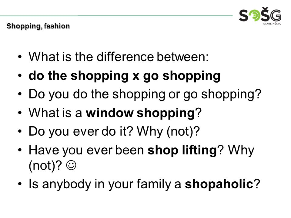 What is the difference between: do the shopping x go shopping Do you do the shopping or go shopping.