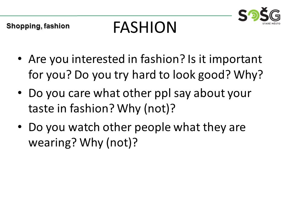 FASHION Are you interested in fashion. Is it important for you.