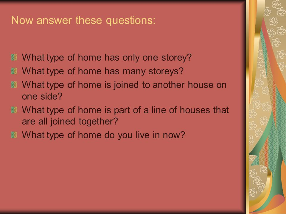 Now answer these questions: What type of home has only one storey? What type of home has many storeys? What type of home is joined to another house on