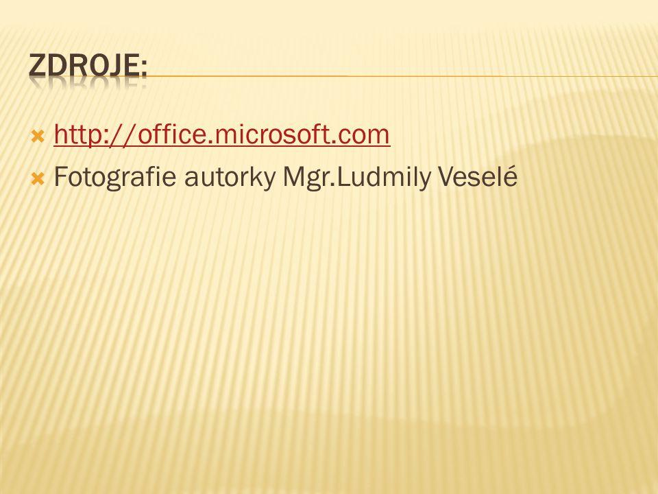  http://office.microsoft.com http://office.microsoft.com  Fotografie autorky Mgr.Ludmily Veselé