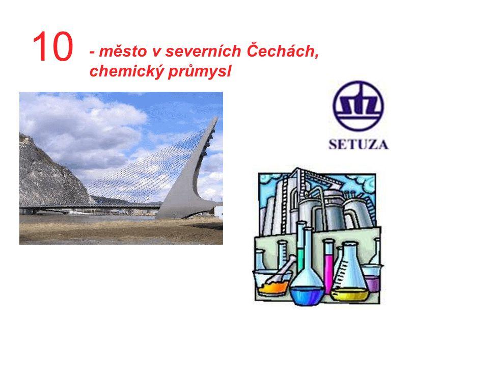 10 - město v severních Čechách, chemický průmysl