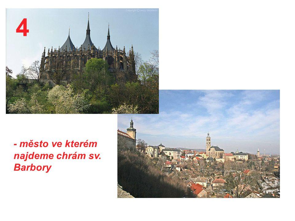 4 - město ve kterém najdeme chrám sv. Barbory