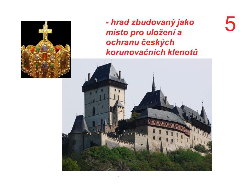 5 - hrad zbudovaný jako místo pro uložení a ochranu českých korunovačních klenotů.