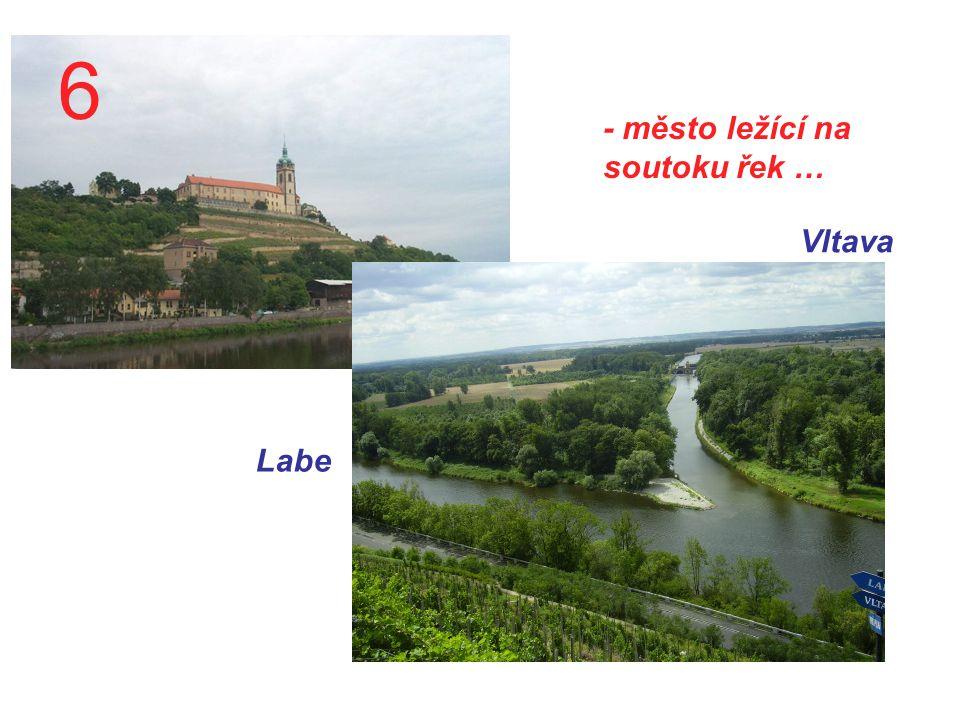 6 - město ležící na soutoku řek … Vltava Labe