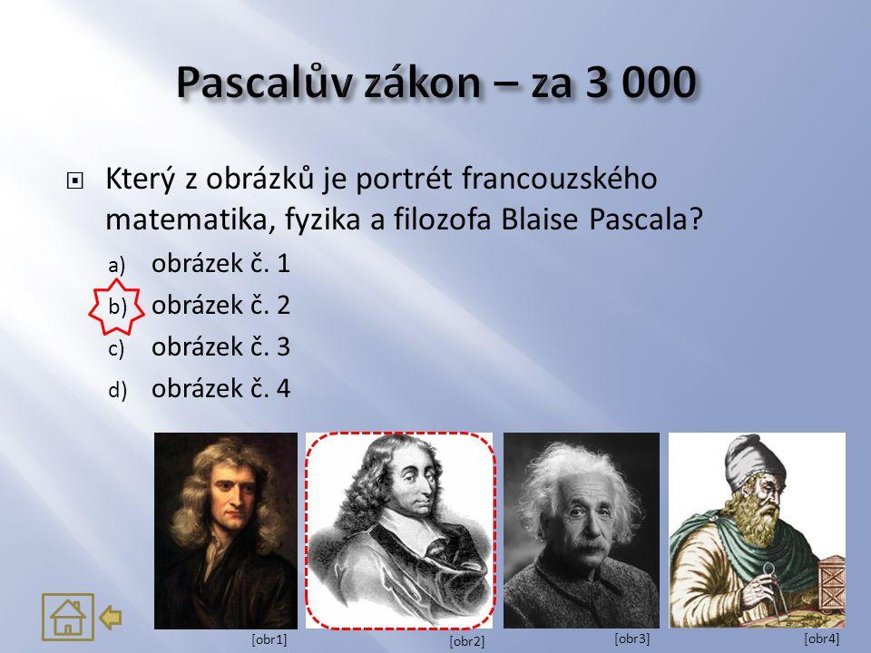  Který z obrázků je portrét francouzského matematika, fyzika a filozofa Blaise Pascala? a) obrázek č. 1 b) obrázek č. 2 c) obrázek č. 3 d) obrázek č.