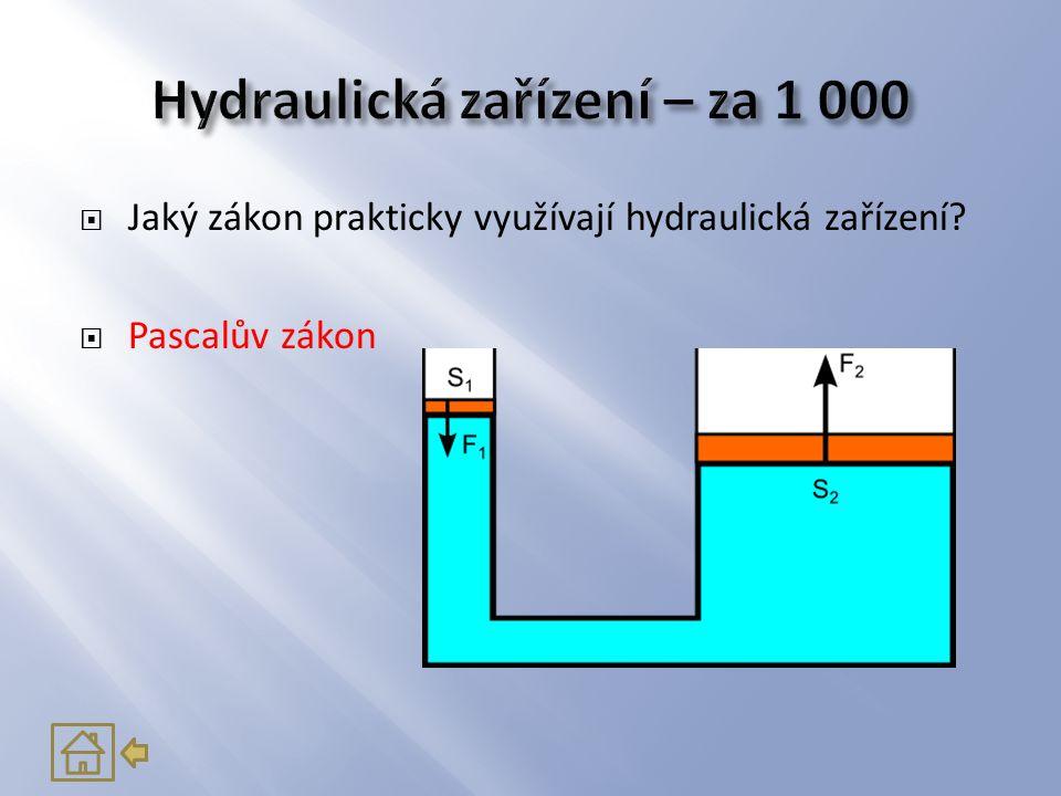  Jaký zákon prakticky využívají hydraulická zařízení?  Pascalův zákon