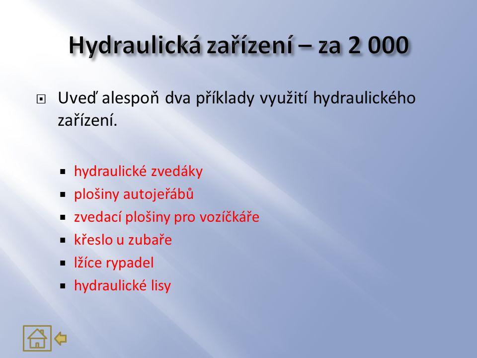  Uveď alespoň dva příklady využití hydraulického zařízení.  hydraulické zvedáky  plošiny autojeřábů  zvedací plošiny pro vozíčkáře  křeslo u zuba