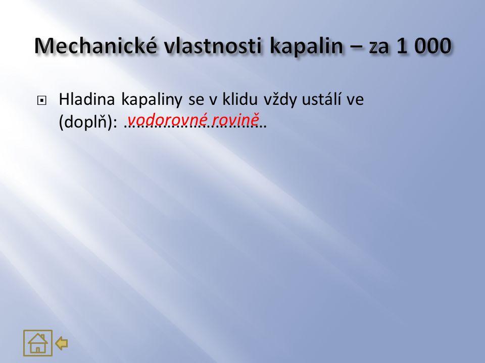  Doplň vynechaná slova:  Mezi částicemi kapalin jsou ………… mezery než mezi částicemi pevných látek.
