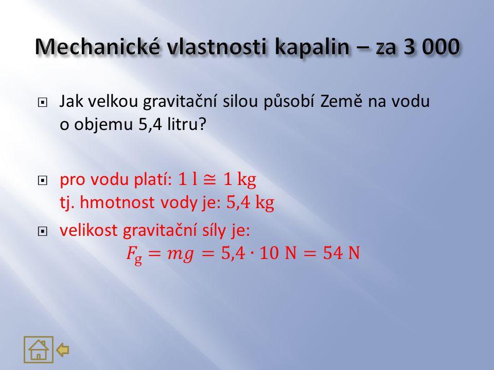  Vyjmenuj 5 základních vlastností kapalin.1. Snadno mění tvar.