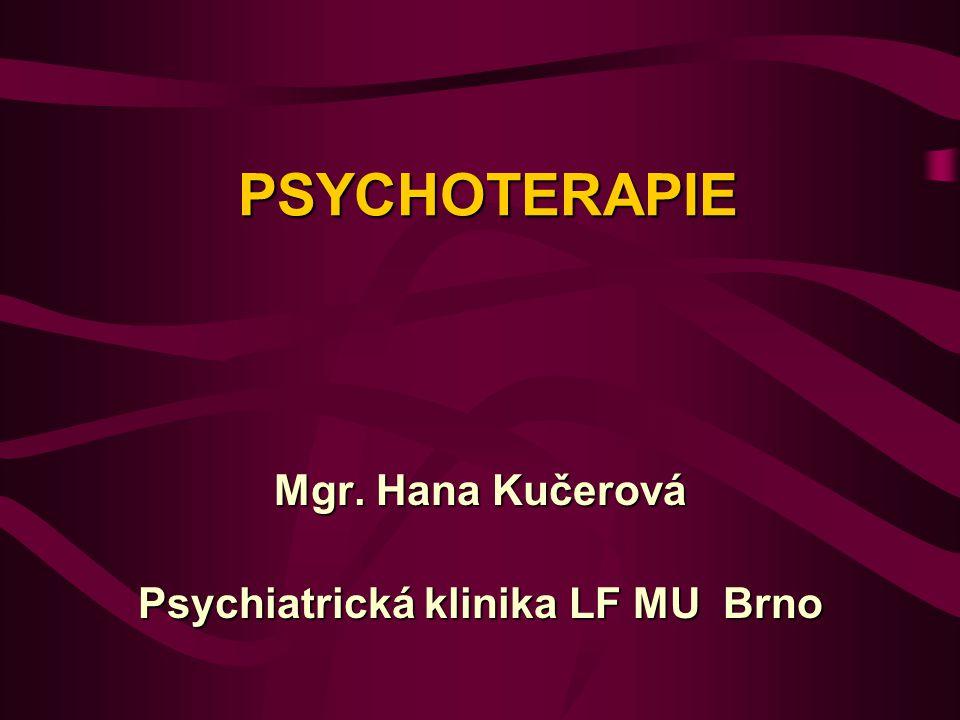 PSYCHOTERAPEUTICKÉ SMĚRY Existenciální a humanistická psychoterapieExistenciální a humanistická psychoterapie - jedinečnost každé osobnosti; podporování osobního růstu; zdůrazňuje seberealizaci, uskutečňování individuálních hodnot, životní poslání - Logoterapie – Frankl – smysl života; existenciální frustrace; dělení hodnot - Humanistická psychoterapie – snaží se pochopit vnitřní zážitky jedince a naučit jej, aby byl sám schopen své poznané zážitky ovládat a tak se stal odolný proti manipulacím zvenčí; pomoc v duchovním růstu a v realizaci vlastního duševního potenciálu – Maslow