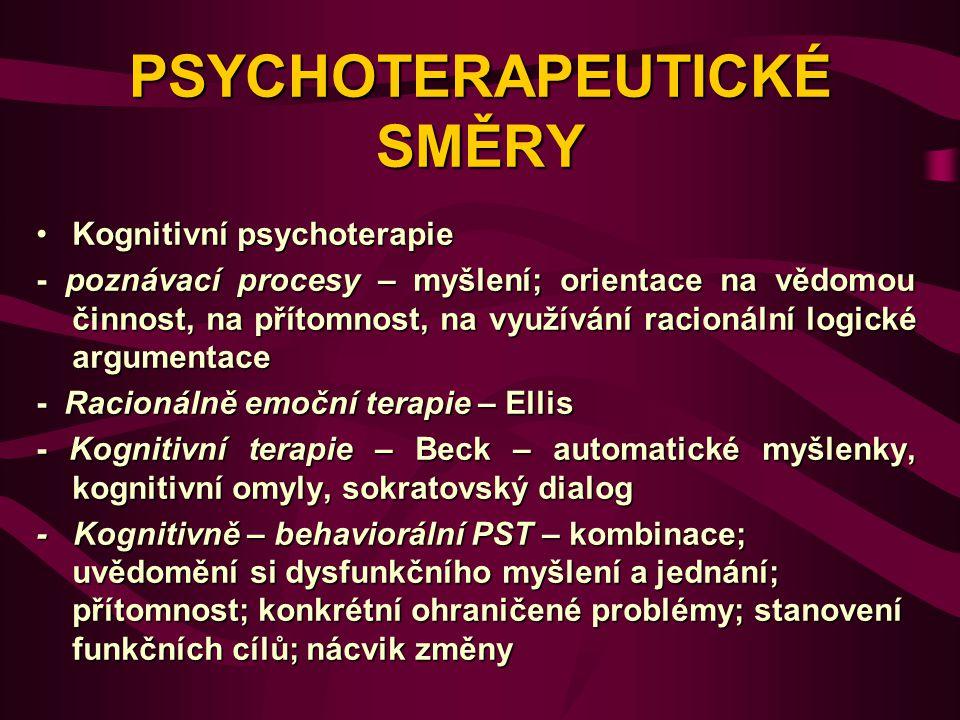 PSYCHOTERAPEUTICKÉ SMĚRY Kognitivní psychoterapieKognitivní psychoterapie - poznávací procesy – myšlení; orientace na vědomou činnost, na přítomnost,